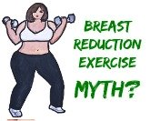 I address the myth surrounding breast reduction exercises.